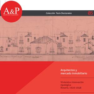 Arquitectos y mercado inmobiliario – Vivienda e innovación tipológica Rosario, 1920-1948 – Jimena Paula Cutruneo