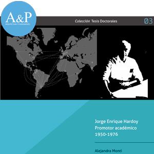 Jorge Enrique Hardoy Promotor académico 1950-1976 – Alejandra Monti