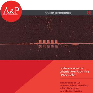 Las invenciones del urbanismo en Argentina (1900-1960) – Inestabilidad de sus representaciones científicas y dificultades para su profesionalización – Ana María Rigotti