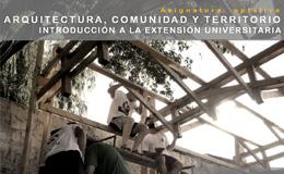 Arquitectura, Comunidad y Territorio<br>Introducción a la Extensión Universitaria