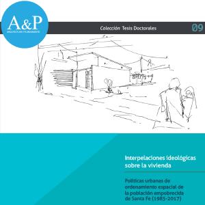 Interpelaciones ideológicas sobre la vivienda – Políticas urbanas de ordenamiento espacial de la población empobrecida de Santa Fe 1985-2017