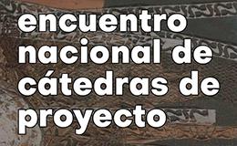 Encuentro Nacional de Cátedras de Proyecto