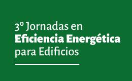 3º Jornadas en Eficiencia Energética para Edificios