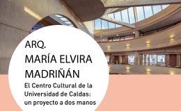 Charla abierta de la Arq. María Elvira Madriñán